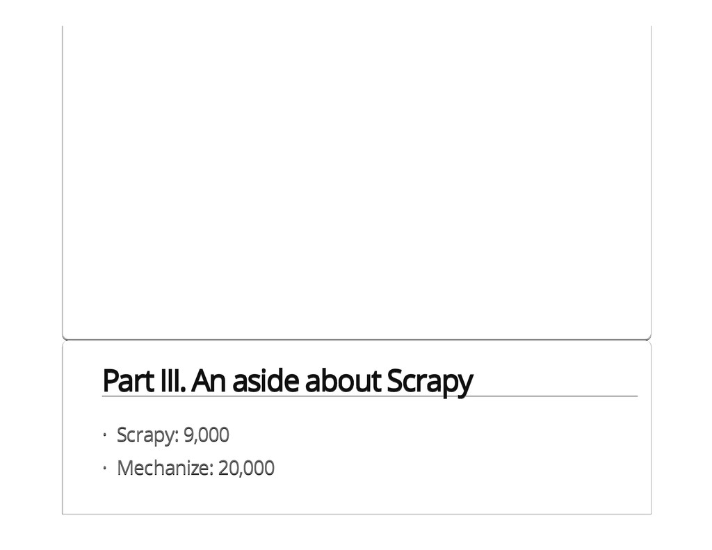 Part III. An aside about Scrapy Scrapy: 9,000 M...