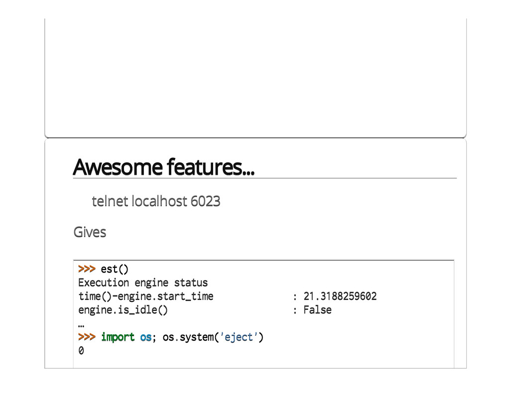 Awesome features... telnet localhost 6023 Gives...