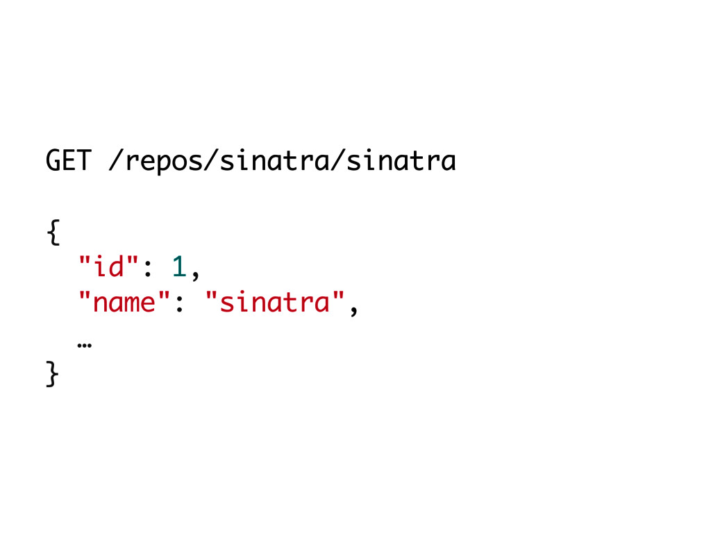 "GET /repos/sinatra/sinatra { ""id"": 1, ""name"": ""..."