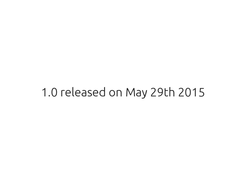 1.0 released on May 29th 2015