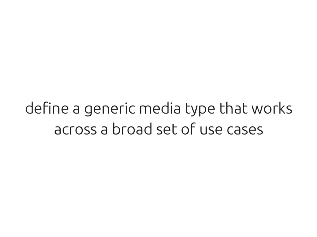 define a generic media type that works across a...
