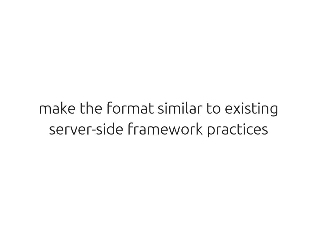 make the format similar to existing server-side...