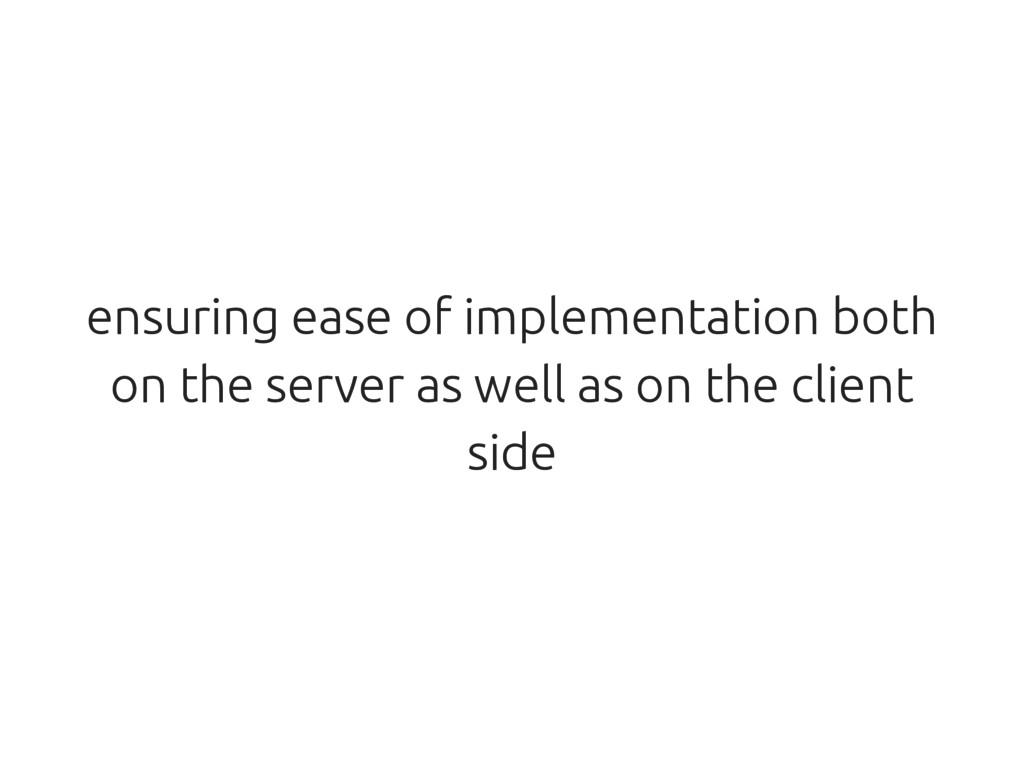 ensuring ease of implementation both on the ser...