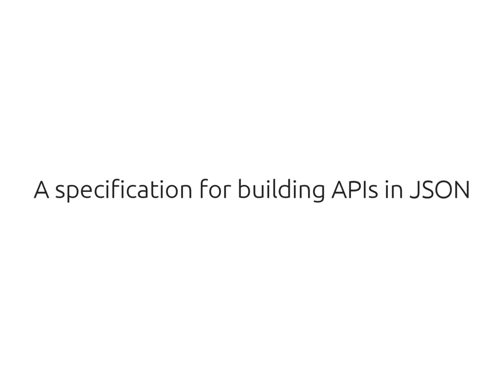 A specification for building APIs in JSON