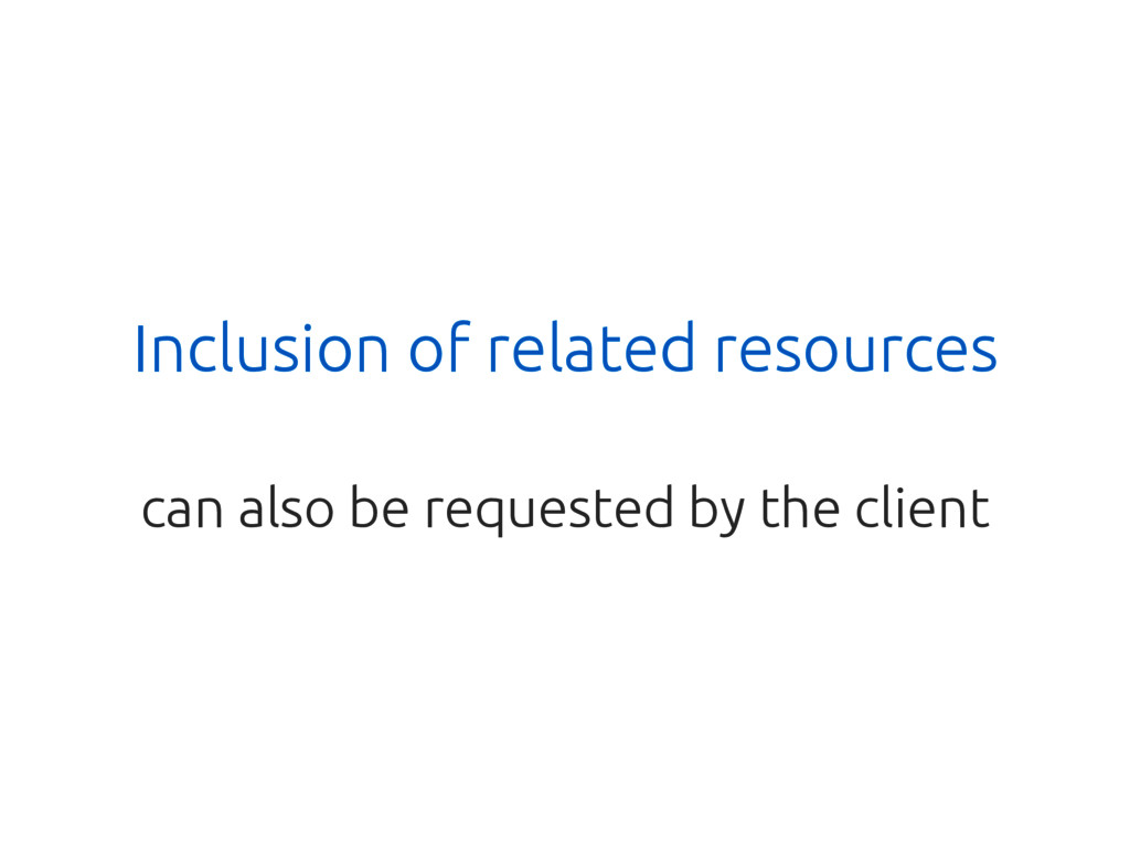 Inclusion of related resources can also be requ...