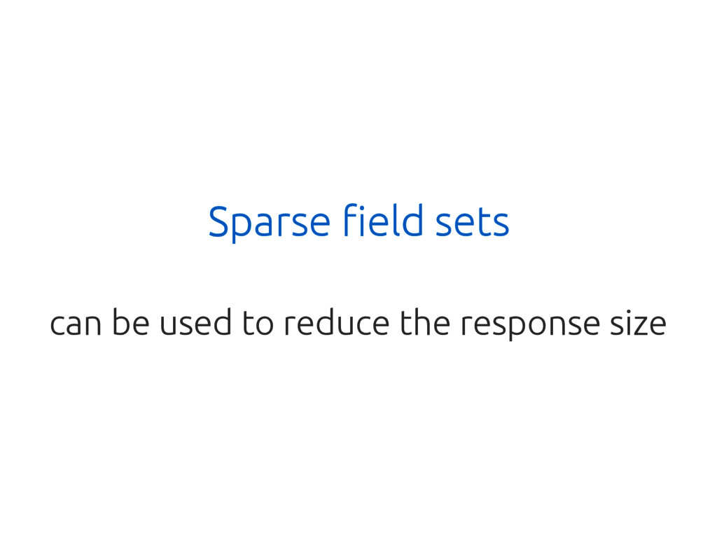 Sparse field sets can be used to reduce the res...