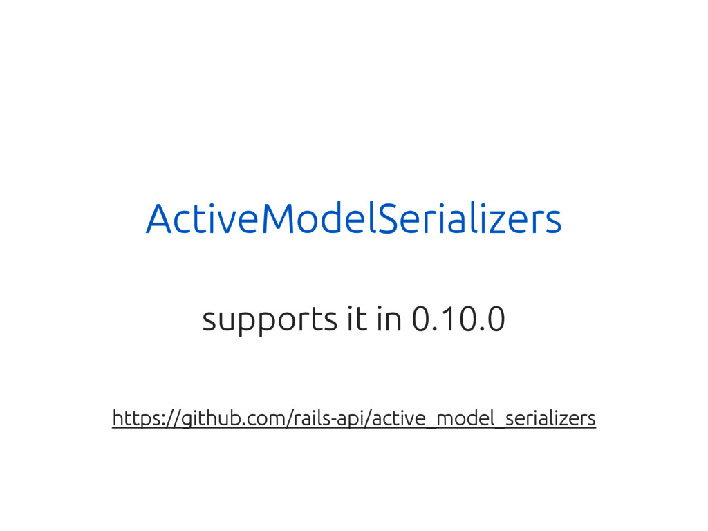 ActiveModelSerializers supports it in 0.10.0 ht...