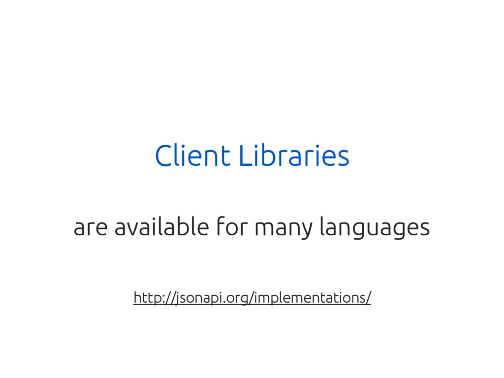 Client Libraries are available for many languag...