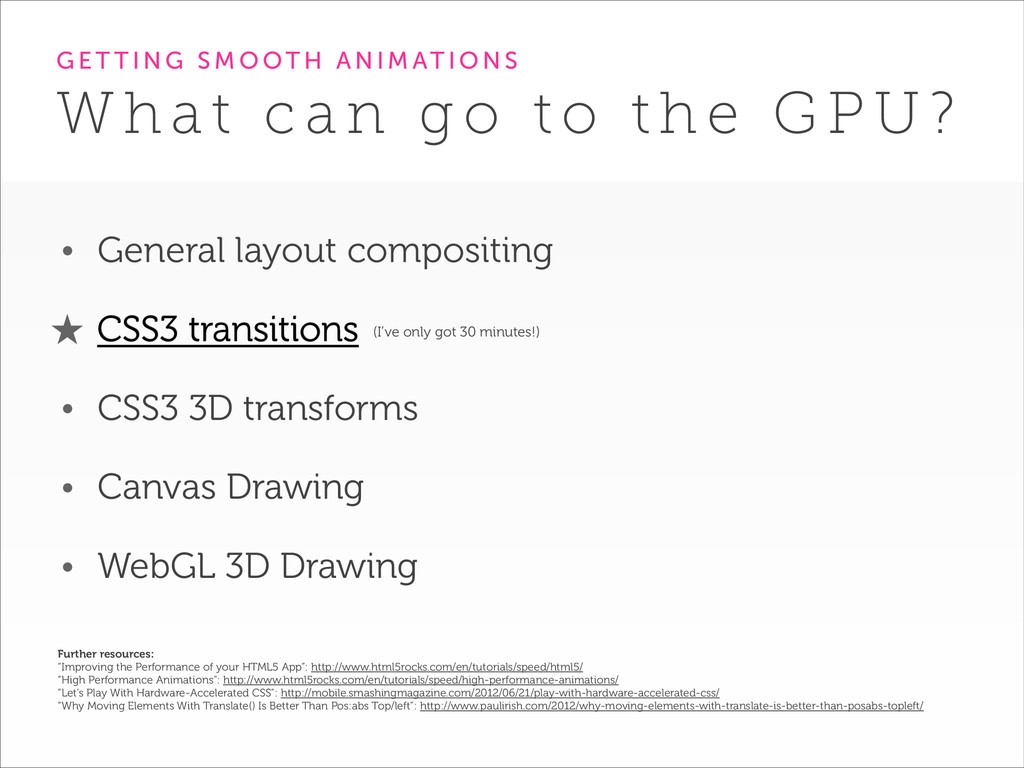 • General layout compositing • CSS3 transitions...