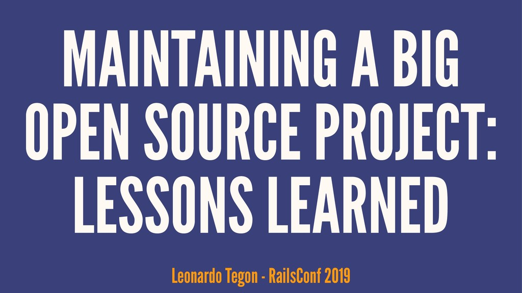 MAINTAINING A BIG OPEN SOURCE PROJECT: LESSONS ...