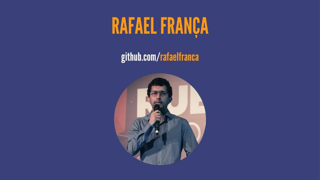 RAFAEL FRANÇA github.com/rafaelfranca