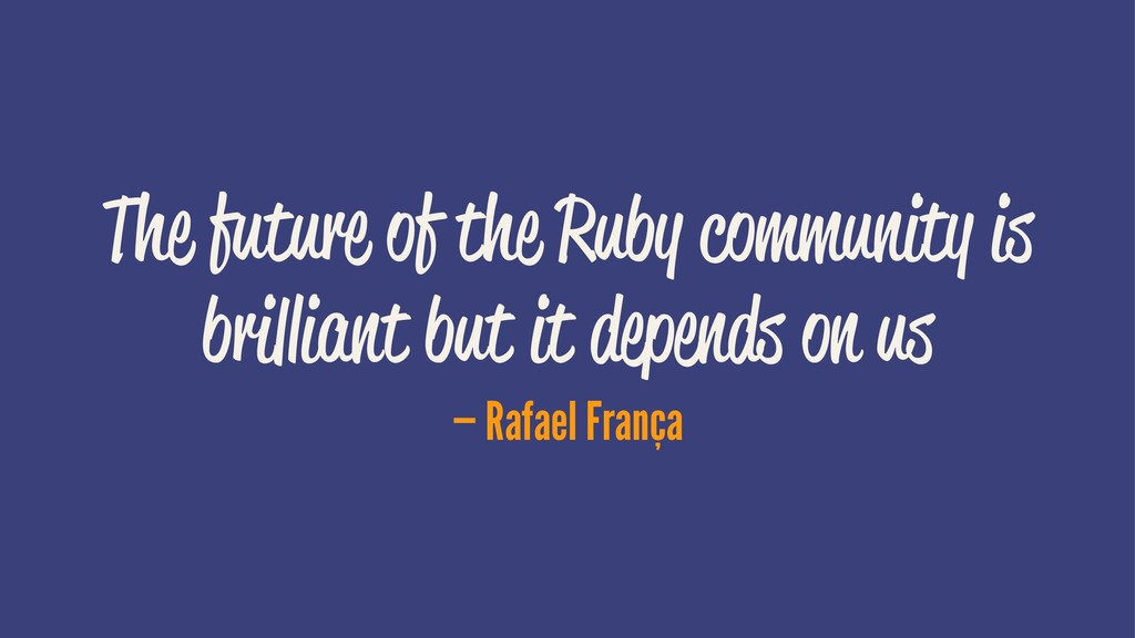 The future of the Ruby community is brilliant b...