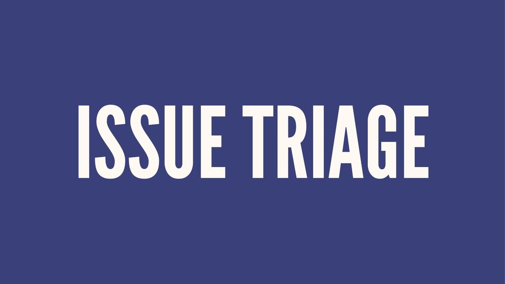 ISSUE TRIAGE