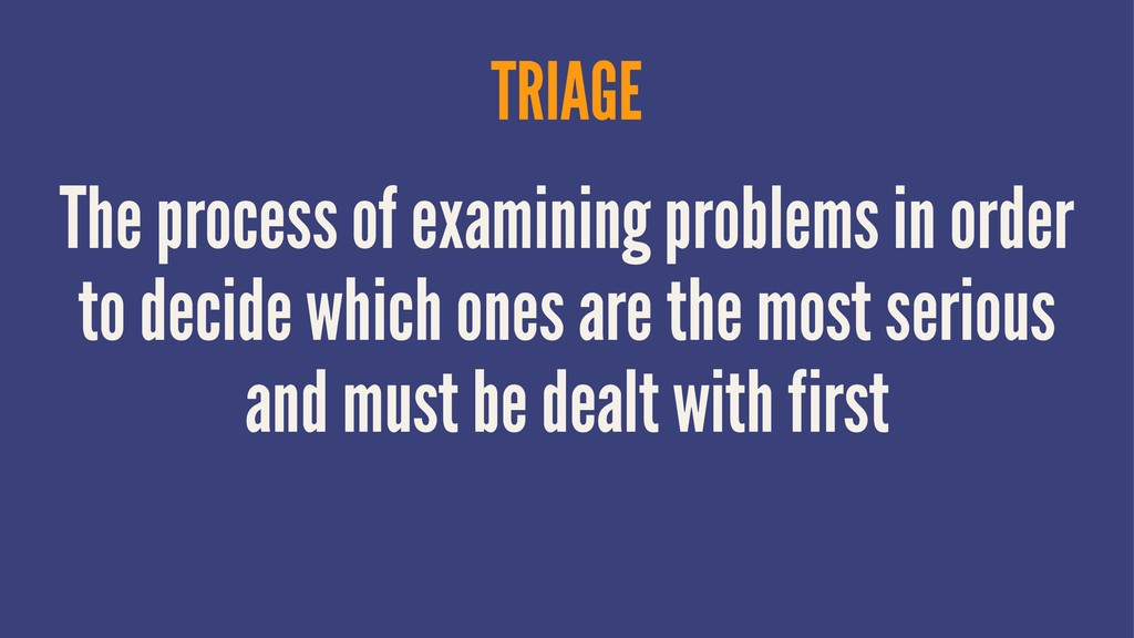 TRIAGE The process of examining problems in ord...