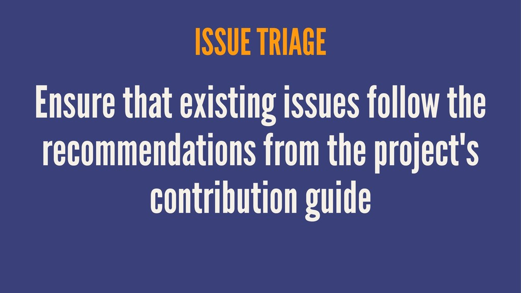ISSUE TRIAGE Ensure that existing issues follow...