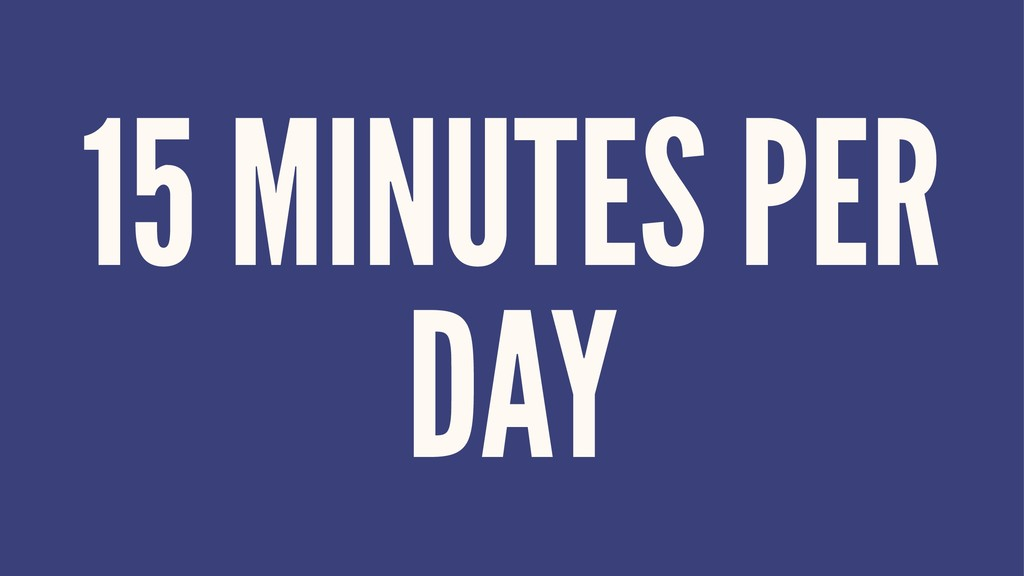 15 MINUTES PER DAY