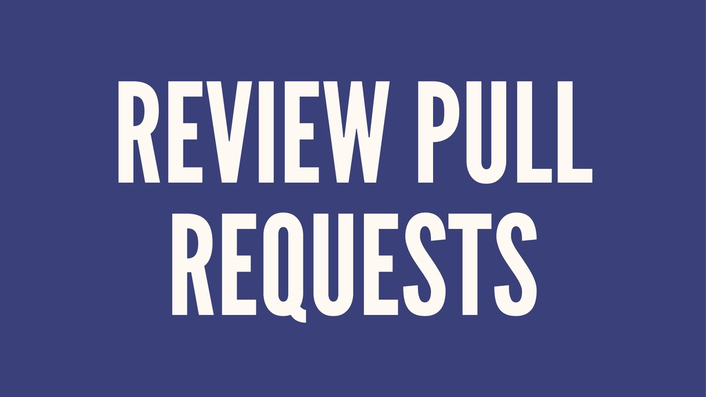 REVIEW PULL REQUESTS