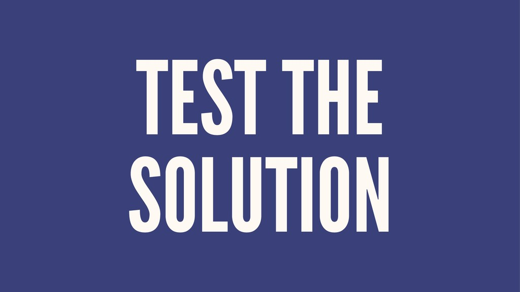 TEST THE SOLUTION