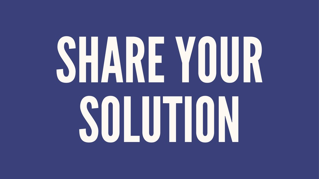 SHARE YOUR SOLUTION