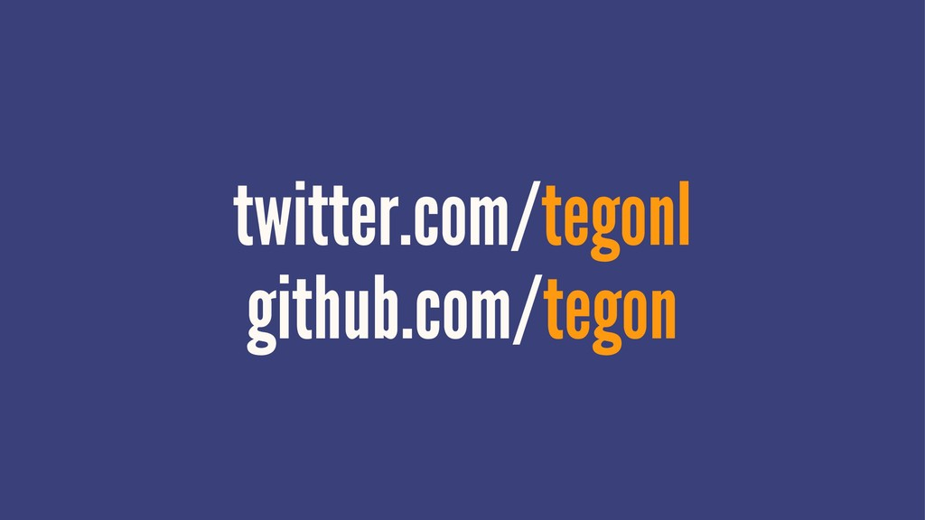 twitter.com/tegonl github.com/tegon