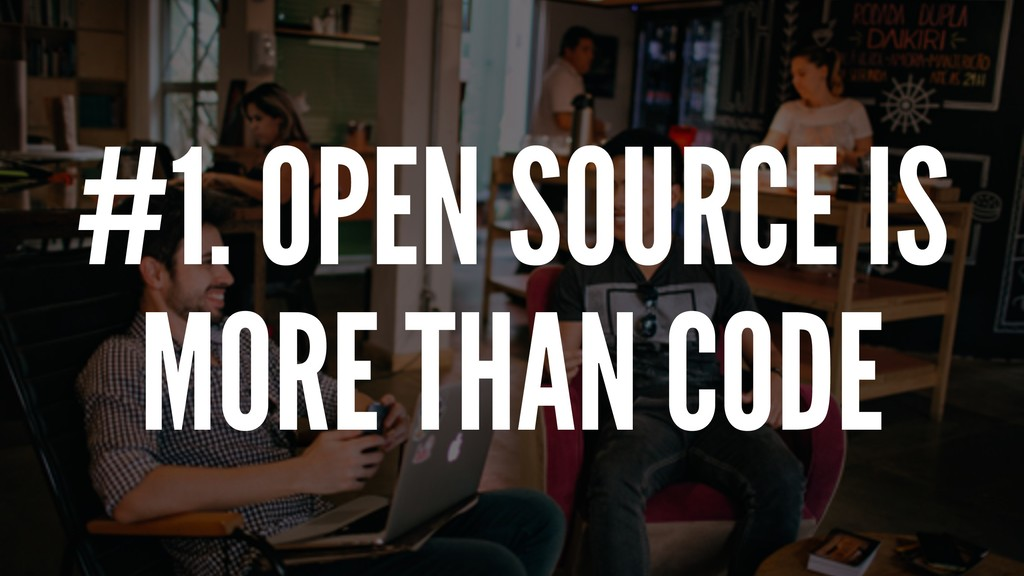 #1. OPEN SOURCE IS MORE THAN CODE