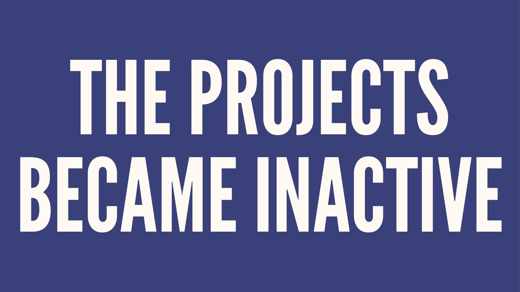 THE PROJECTS BECAME INACTIVE