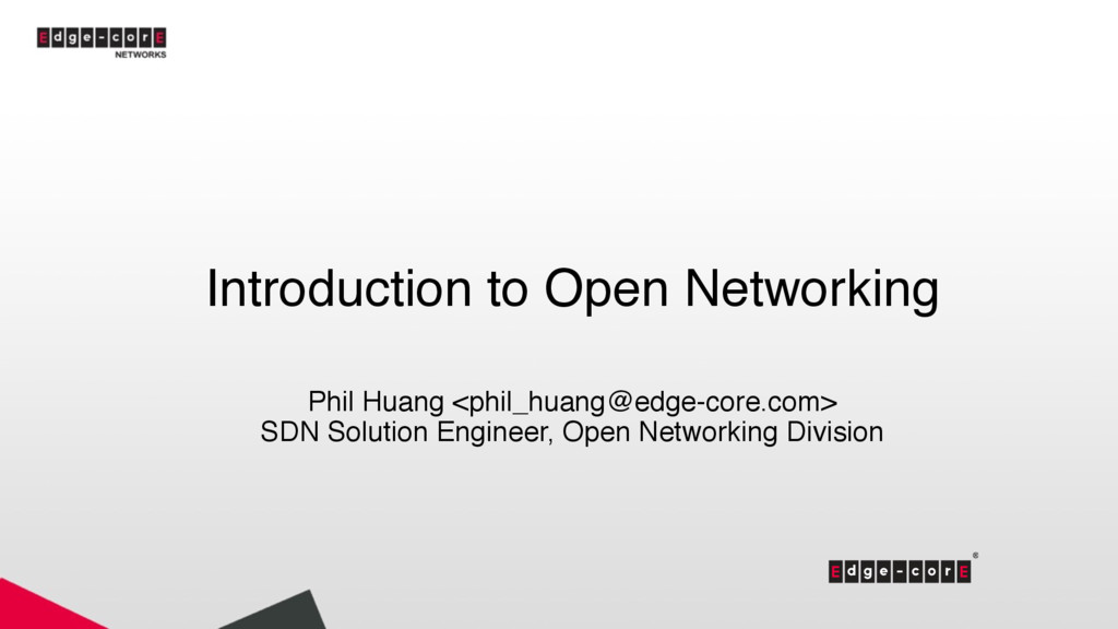 Introduction to Open Networking Phil Huang <phi...