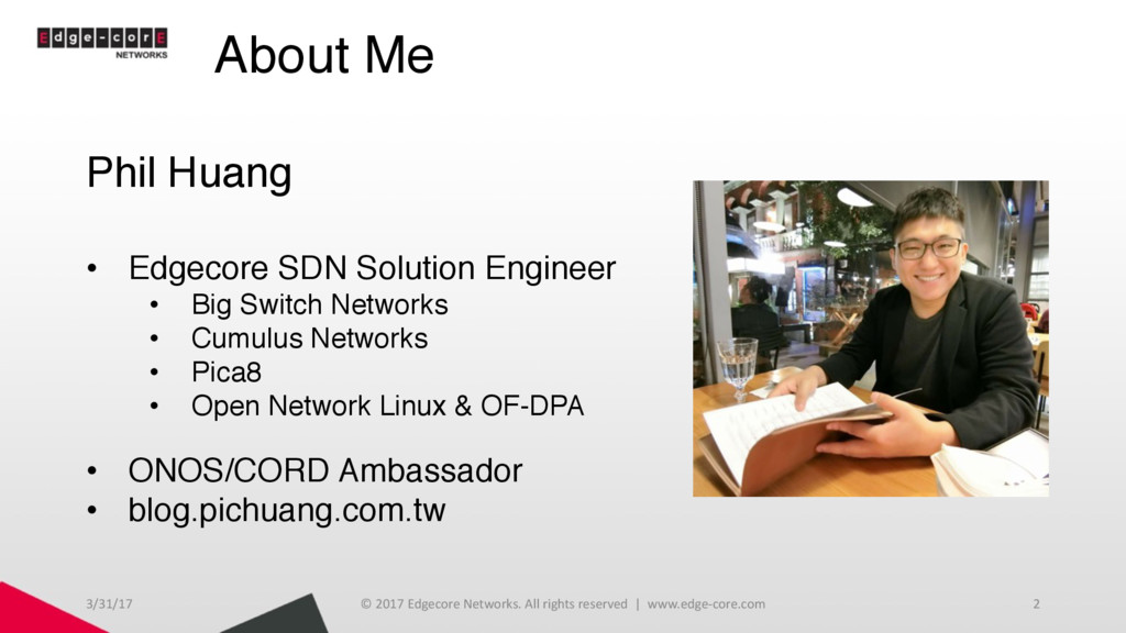 About Me Phil Huang • Edgecore SDN Solution Eng...