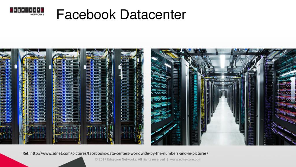 Facebook Datacenter © 2017 Edgecore Networks. A...