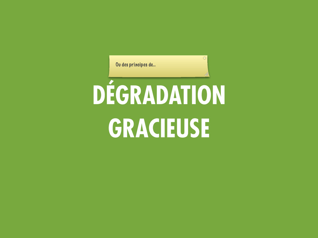 DÉGRADATION GRACIEUSE Ou des principes de…