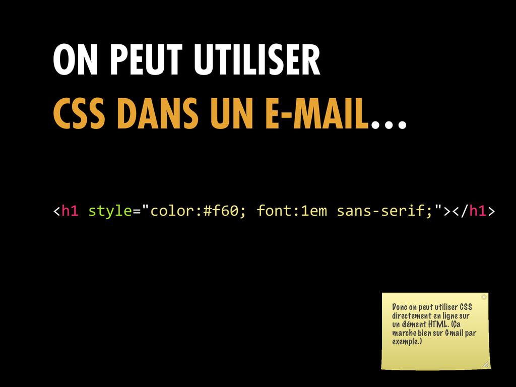 ON PEUT UTILISER CSS DANS UN E-MAIL… <h1 style...