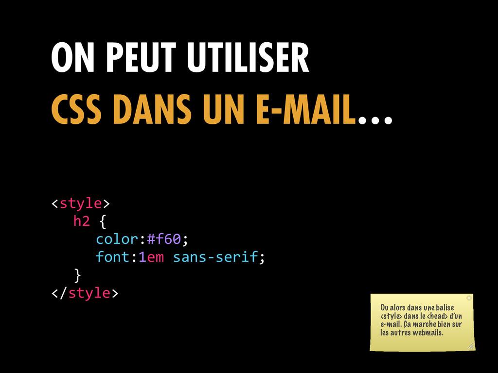 ON PEUT UTILISER CSS DANS UN E-MAIL… <style>  ...