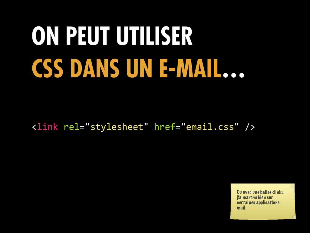 ON PEUT UTILISER CSS DANS UN E-MAIL… <link rel...