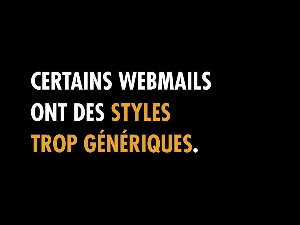 CERTAINS WEBMAILS ONT DES STYLES TROP GÉNÉRIQUE...