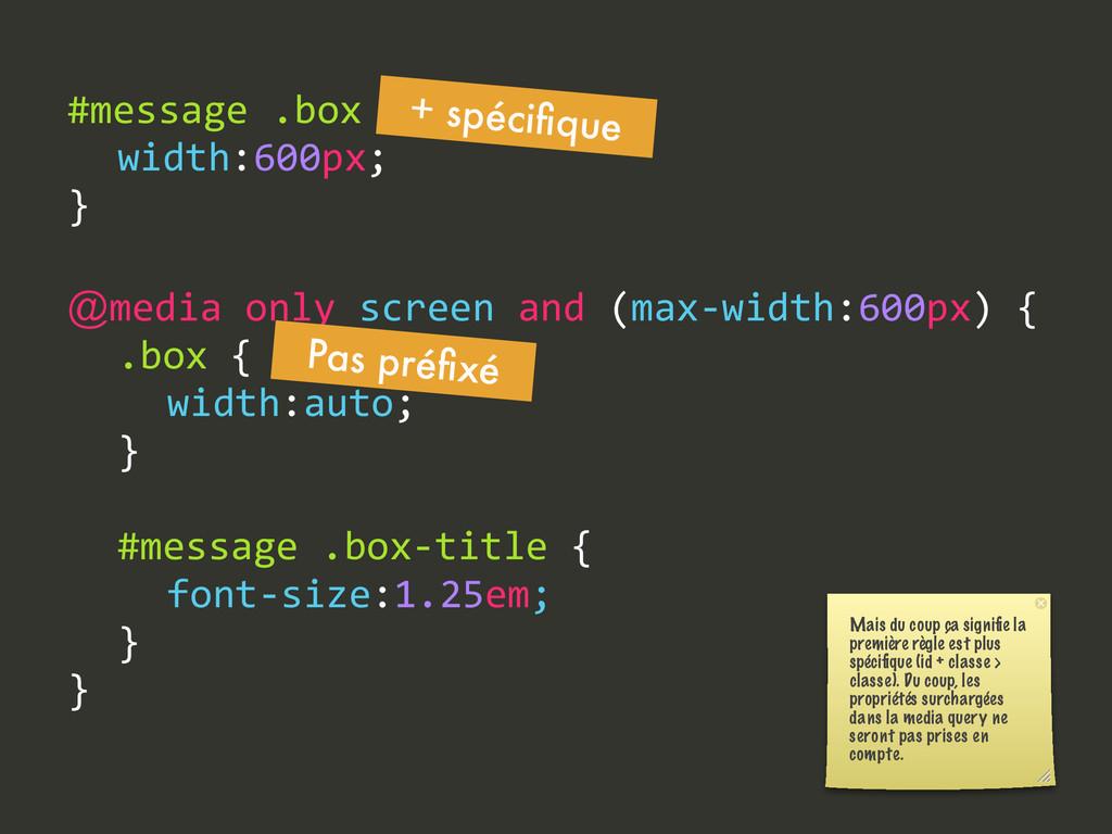 #message .box {   width:600px; } @media onl...