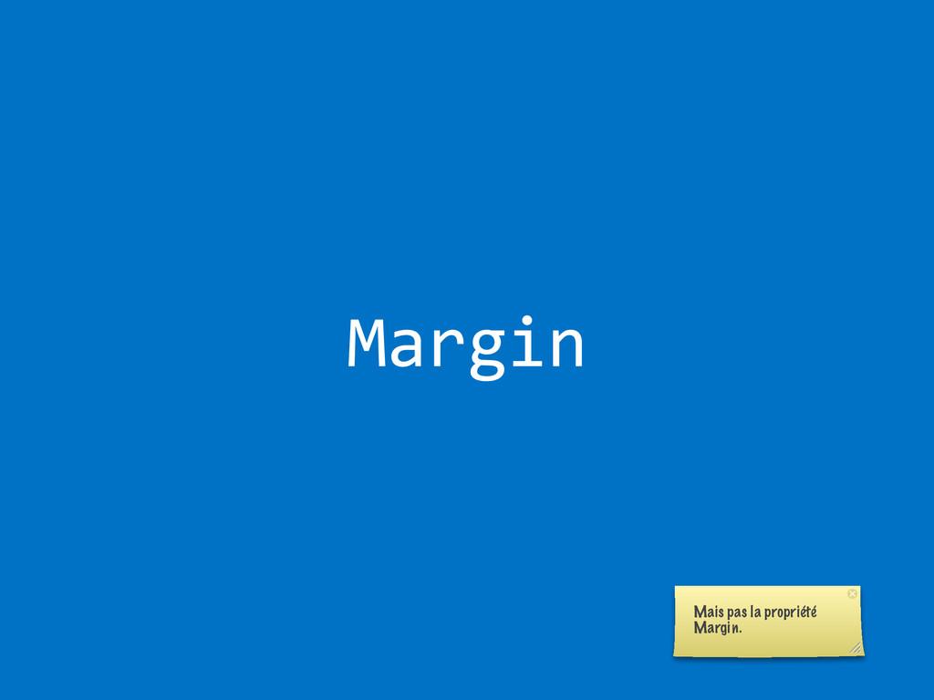 Margin Mais pas la propriété Margin.