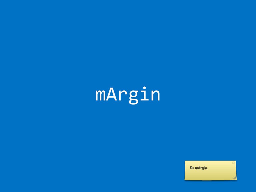 mArgin Ou mArgin.
