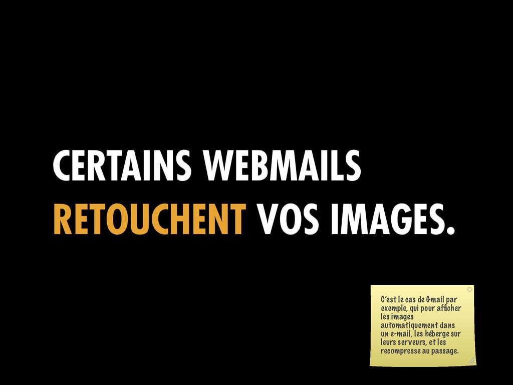 CERTAINS WEBMAILS RETOUCHENT VOS IMAGES. C'est ...