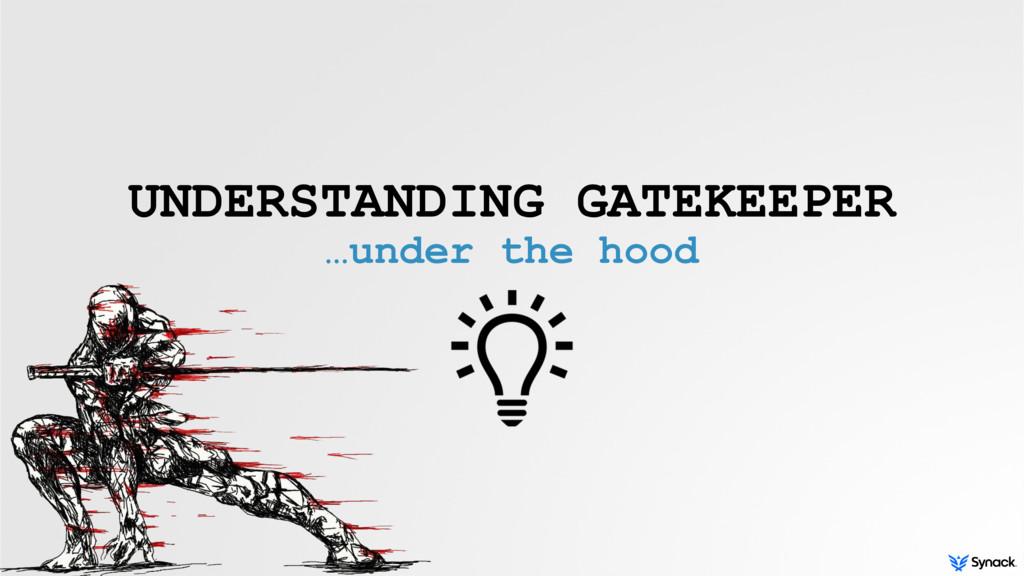 UNDERSTANDING GATEKEEPER …under the hood