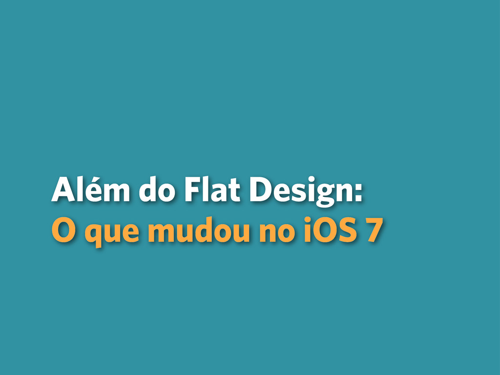 Além do Flat Design: O que mudou no iOS 7