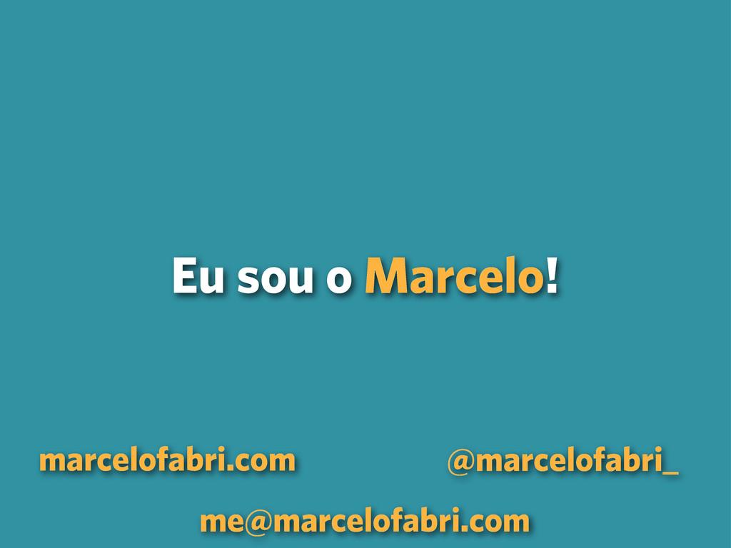 Eu sou o Marcelo! marcelofabri.com @marcelofabr...