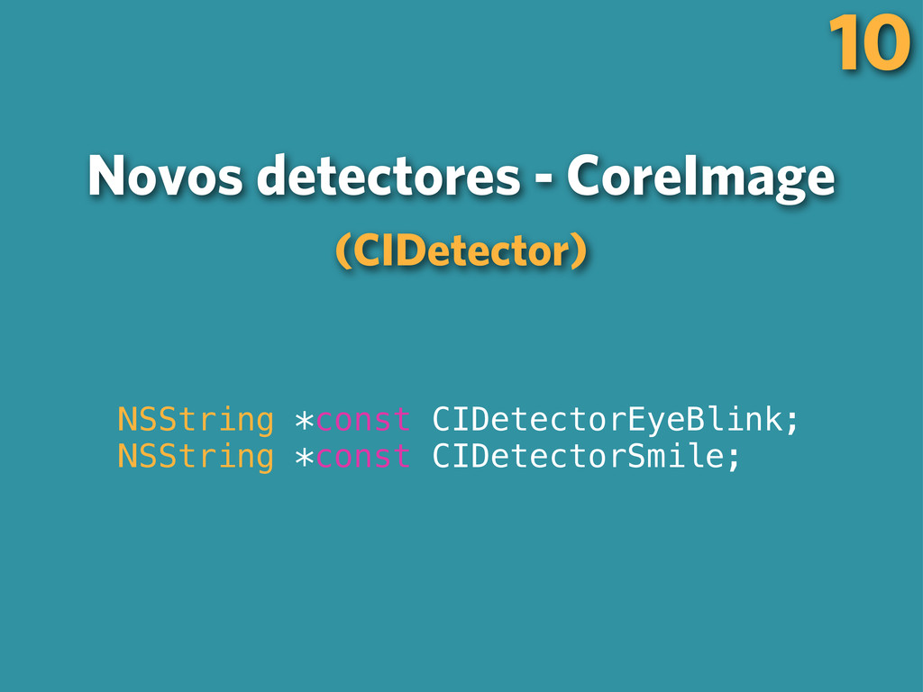 Novos detectores - CoreImage (CIDetector) NSStr...