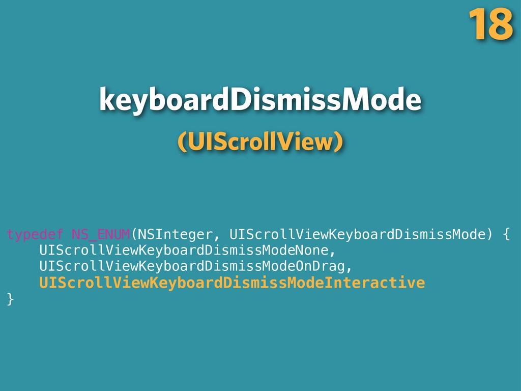 keyboardDismissMode (UIScrollView) 18 typedef N...