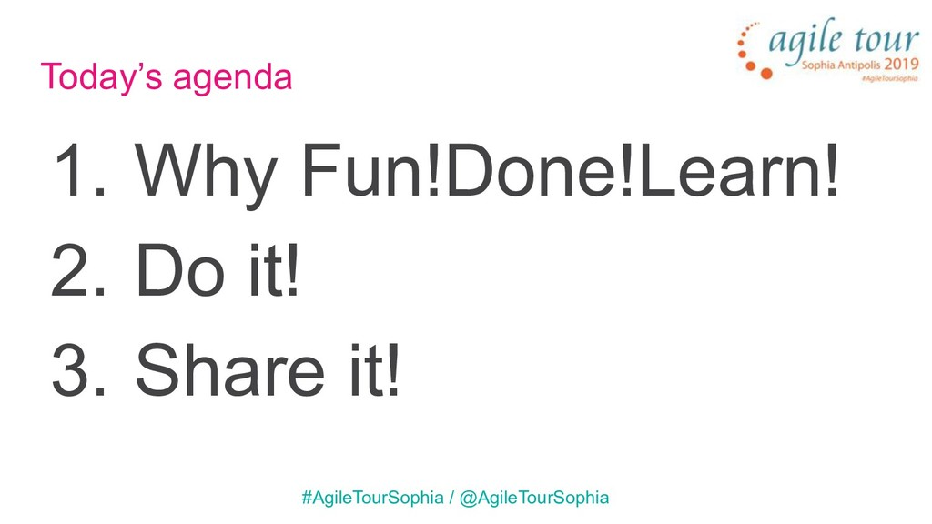Today's agenda 1. Why Fun!Done!Learn! 2. Do it!...