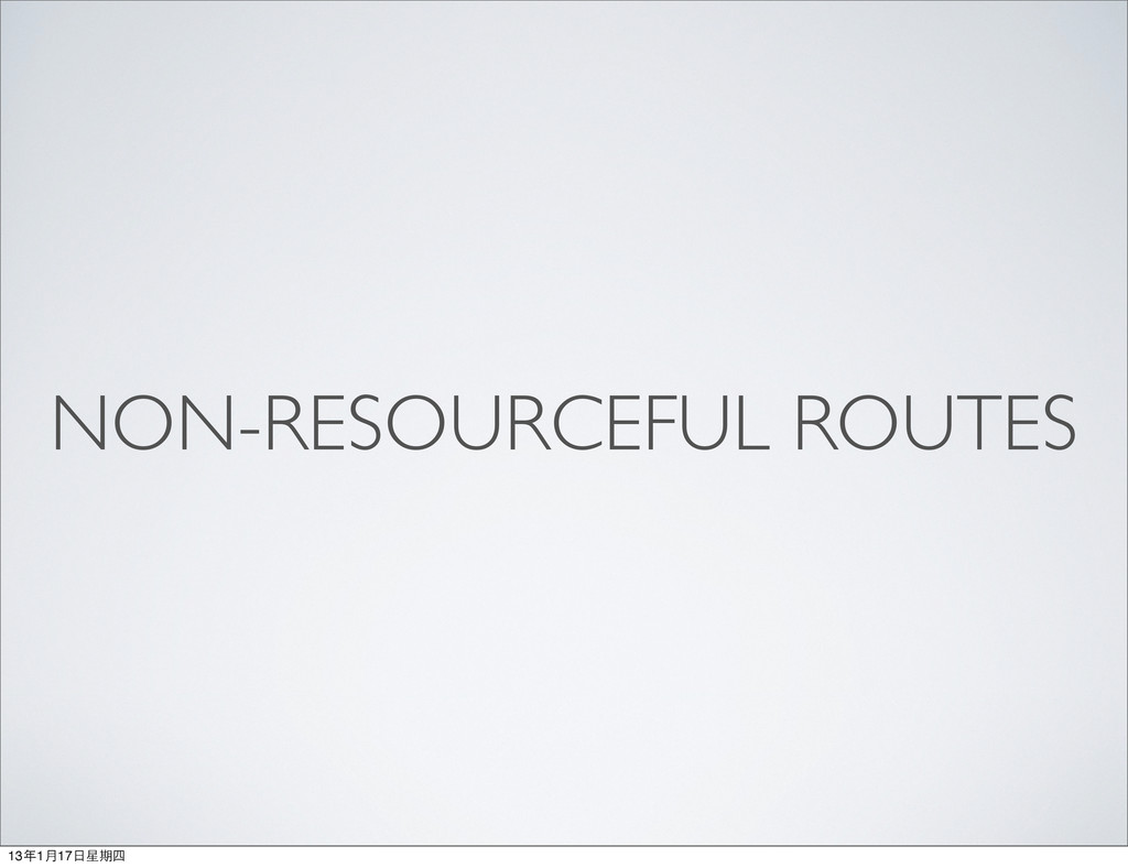 NON-RESOURCEFUL ROUTES 13年1月17⽇日星期四