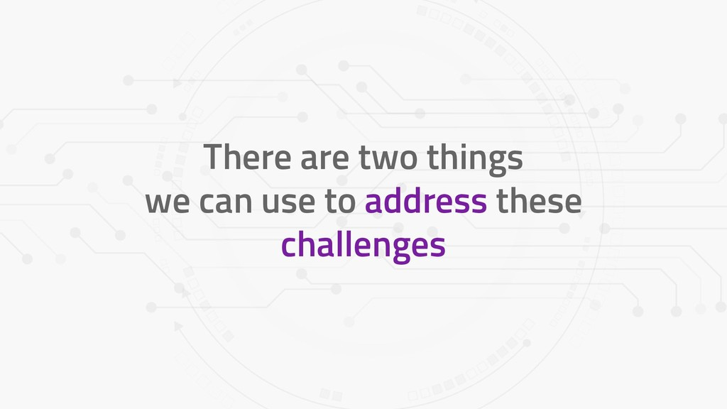 There are two things we can use to address thes...