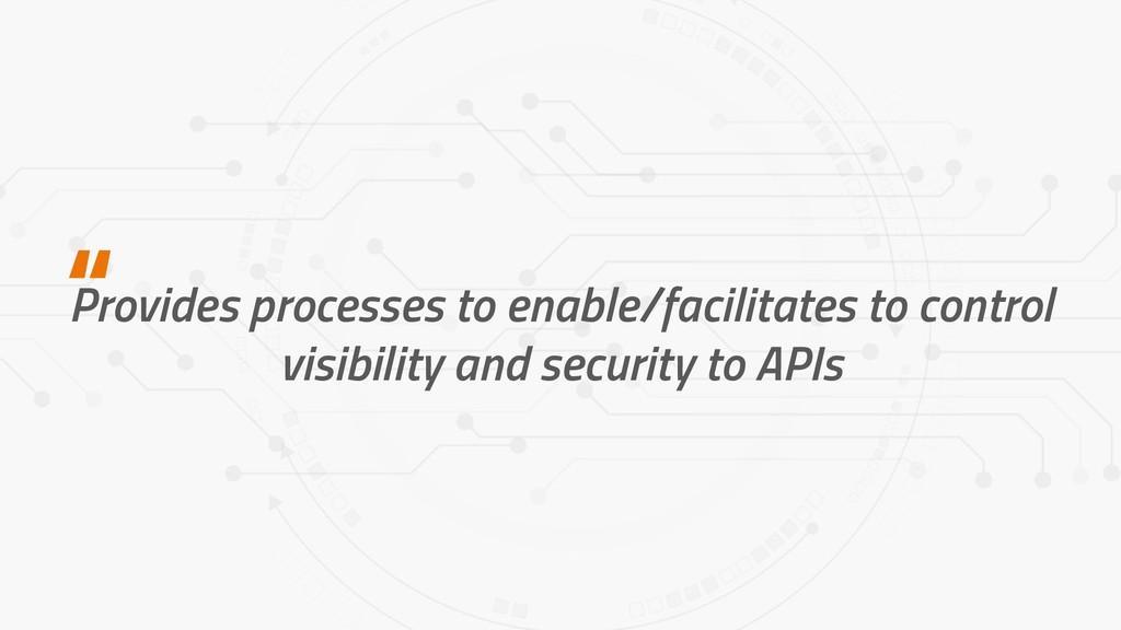 Provides processes to enable/facilitates to con...