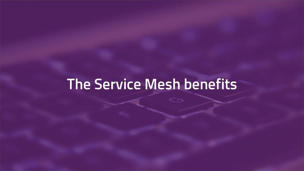 The Service Mesh benefits