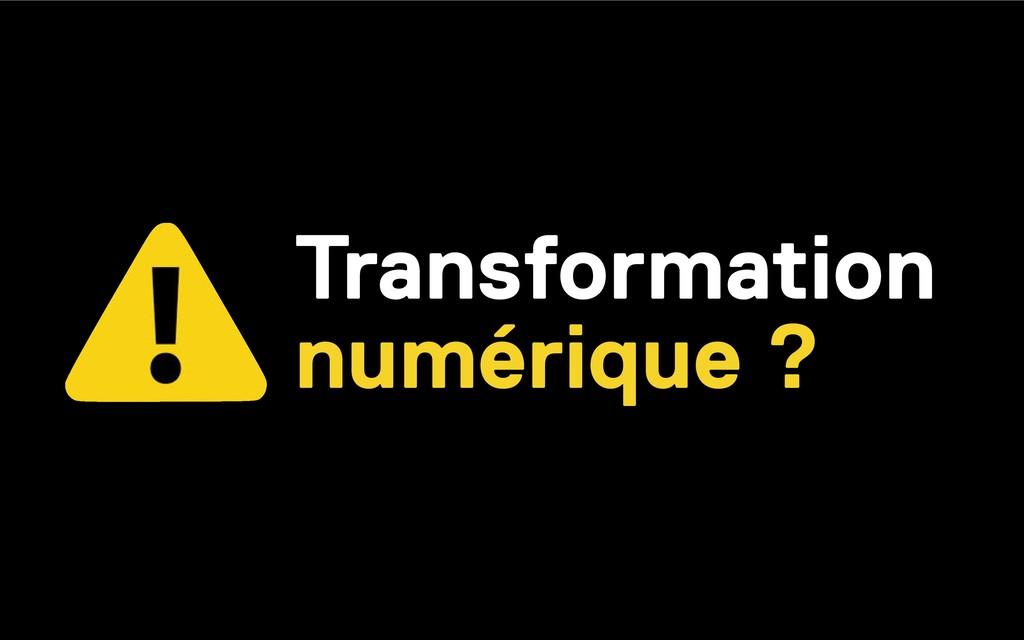 Transformation numérique ?