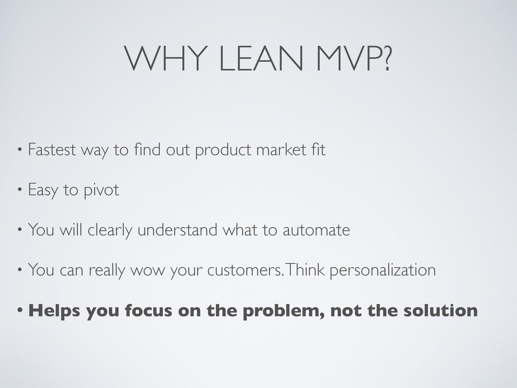 WHY LEAN MVP? • Fastest way to find out product ...